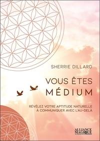 Sherrie Dillard - Vous êtes médium - Révélez votre aptitude naturelle à communiquer avec l'au-delà.