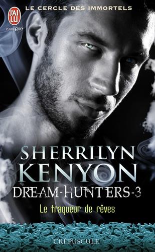Sherrilyn Kenyon - Le cercle des immortels Tome 3 : Le traqueur de rêves.