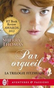 Sherry Thomas - La trilogie Fitzhugh Tome 3 : Par orgueil.