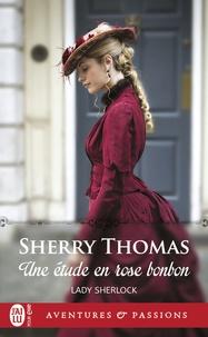 Sherry Thomas - Lady Sherlock Tome 1 : Une étude en rose bonbon.