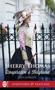 Sherry Thomas - Lady Sherlock Tome 2 : Conspiration à Belgravia.