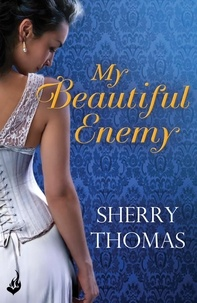 Sherry Thomas - My Beautiful Enemy.