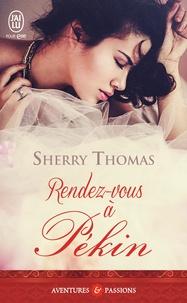 Sherry Thomas - Rendez-vous à Pékin.