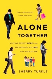 Sherry Turkle - Alone Together - Why We Expect More from Technology and Less from Each Other.