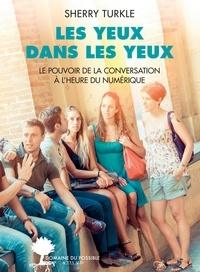 Sherry Turkle - Les yeux dans les yeux - Le pouvoir de la conversation à l'heure du numérique.