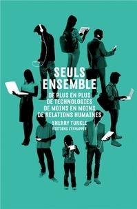 Sherry Turkle - Seuls ensemble - De plus en plus de technologies, de moins en moins de relations humaines.