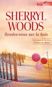 Sherryl Woods - Rendez-vous sur la baie - T5 - Chesapeake Shores.