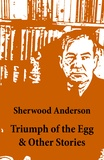 Sherwood Anderson - Triumph of the Egg & Other Stories.