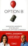 Sheryl Sandberg et Adam M Grant - Option B - Surmonter l'adversité, être résilient, retrouver l'aptitude au bonheur.