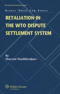 Sherzod Shadikhodjaev - Retaliation in the WTO Dispute Settlement System.