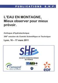 SHF - L'eau en montagne, mieux observer pour mieux prévoir - Colloque d'hydrotechnique, 200e session du Comité Scientifique et Technique, Lyon, 16-17 mars 2011.