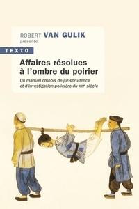 Shi Po et Robert van Gulik - Affaires résolues à l'ombre du poirier - Un manuel chinois de jurisprudence et d'investigation policière du XIII siècle.