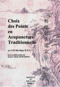 Michel Dubuisson et Shi Shan Lin - Choix de points en acupuncture traditionnelle.