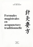 Shi Shan Lin - Formules magistrales en acupuncture traditionnelle.