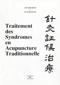 Shi Shan Lin - Traitement des syndromes en acupuncture traditionnelle.