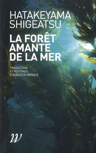 Shigeatsu Hatakeyama - La Forêt amante de la mer.
