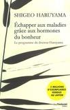 Shigeo Haruyama - Echapper aux maladies grâce aux hormones du bonheur - Le programme du Dr Haruyama.
