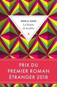 Shih-Li Kow - La somme de nos folies.