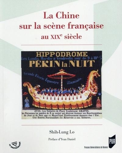 Shih-Lung Lo - La Chine sur la scène française au XIXe siècle.