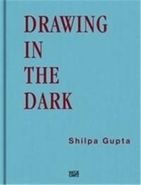 Shilpa Gupta - Drawing in the dark.