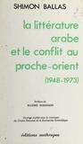 Shimon Ballas et Maxime Rodinson - La littérature arabe et le conflit au proche-orient, 1948-1973.