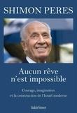 Shimon Peres - Aucun rêve n'est impossible - Courage, imagination et construction de l'Israël moderne.