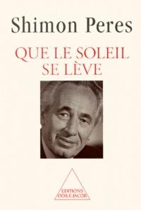 Shimon Peres - Que le soleil se lève.