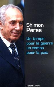 Shimon Peres - Un temps pour la guerre, un temps pour la paix.