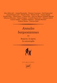 Shin Abiko et Arnaud François - Annales bergsoniennes - Tome 6, Bergson, le Japon, la catastrophe.