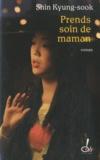 Shin Kyung-sook - Prends soin de maman.