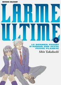 Shin Takahashi - Larme ultime T05.