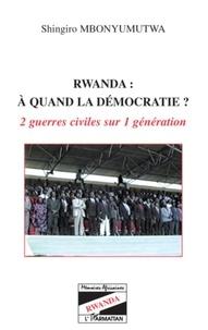 Shingiro Mbonyumutwa - Rwanda : à quand la démocratie ? - 2 guerres civiles sur 1 génération.