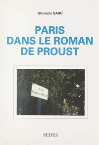 Shinichi Saiki et Jean Milly - Paris dans le roman de Proust.