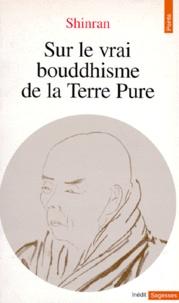 Shinran - Sur le vrai bouddhisme de la Terre Pure.