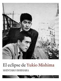 Shintaro Ishihara et  Yoko Ogihara - El eclipse de Yukio Mishima - Retrato sobre uno de los autores asiáticos majores.