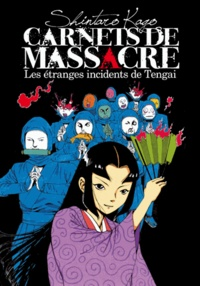 Shintaro Kago - Carnets de massacre  : Les étranges incidents de Tengai.