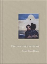 Shiraz Bazin-Moussi - L'écume des amnésies.