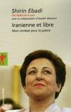 Shirin Ebadi - Iranienne et libre - Mon combat pour la justice.