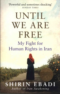 Shirin Ebadi - Until We Are Free - My Fight For Human Rights in Iran.