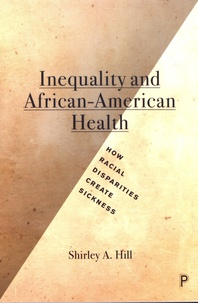Shirley A. Hill - Inequality and African-American Health - How racial disparities create sickness.