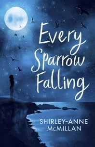Shirley-Anne McMillan - Every Sparrow Falling.