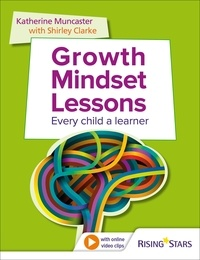 Shirley Clarke et Katherine Muncaster - Growth Mindset Lessons - Every Child a Learner.