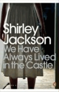 Shirley Jackson - We Have Always Lived in the Castle.