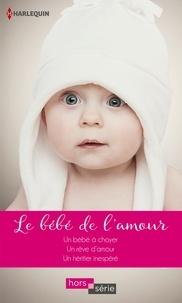 Shirley Jump et Barbara Hannay - Le bébé de l'amour - Un bébé à choyer - Un rêve d'amour - Un héritier inespéré.