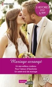 Shirley Jump et Rebecca Winters - Mariage arrangé - Un merveilleux cadeau - Pour l'amour d'Apolonia - Un weekend de mariage.