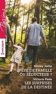 Shirley Jump et Victoria Pade - Père de famille ou séducteur ? - Les surprises de la destinée.