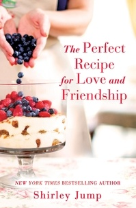 Shirley Jump - The Perfect Recipe for Love and Friendship - a Women's Fiction novel.