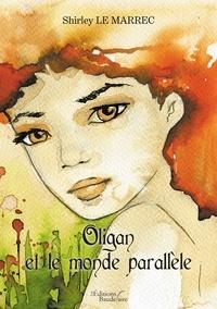 Shirley Le Marrec - Oligan et le monde parallèle.
