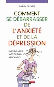 Shirley Trickett - Comment se débarrasser de l'anxiété et de la dépression.