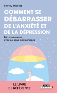 Shirley Trickett - Comment se débarrasser de l'anxiété et de la dépression - Par vous-même, avec ou sans médicaments.